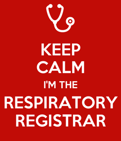 Poster: KEEP CALM I'M THE RESPIRATORY REGISTRAR