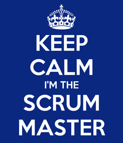 Poster: KEEP CALM I'M THE SCRUM MASTER