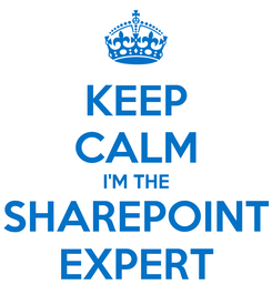 Poster: KEEP CALM I'M THE SHAREPOINT EXPERT