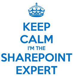 Poster: KEEP CALM I'M THE SHAREPOINT EXPERT