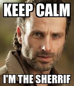 Poster: KEEP CALM I'M THE SHERRIF