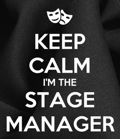 Poster: KEEP CALM I'M THE STAGE MANAGER