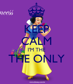 Poster: KEEP CALM I'M THE THE ONLY