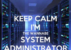 Poster: KEEP CALM I'M THE WANNABE SYSTEM ADMINISTRATOR