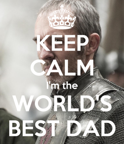 Poster: KEEP CALM I'm the WORLD'S BEST DAD