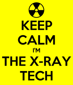 Poster: KEEP CALM I'M THE X-RAY TECH