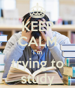 """Poster: KEEP CALM I""""m trying to study"""