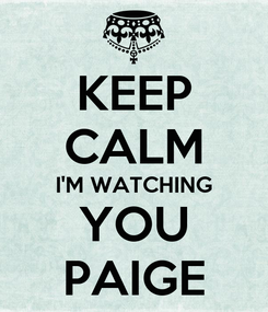 Poster: KEEP CALM I'M WATCHING YOU PAIGE