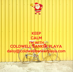 Poster: KEEP CALM I'M WITH COLDWELL BANKER PLAYA daisy@coldwellbankerplaya.com