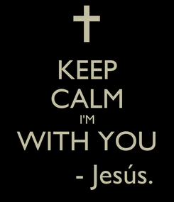 Poster: KEEP CALM I'M WITH YOU        - Jesús.