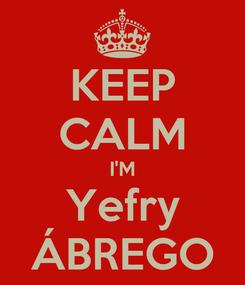 Poster: KEEP CALM I'M Yefry ÁBREGO