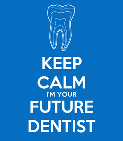 Poster: KEEP CALM I'M YOUR FUTURE DENTIST