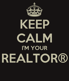 Poster: KEEP CALM I'M YOUR REALTOR®