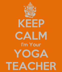 Poster: KEEP CALM I'm Your YOGA TEACHER