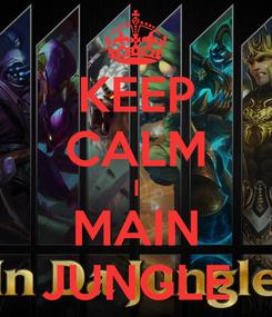 Poster: KEEP CALM I MAIN JUNGLE