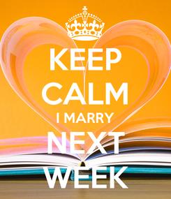 Poster: KEEP CALM I MARRY NEXT WEEK