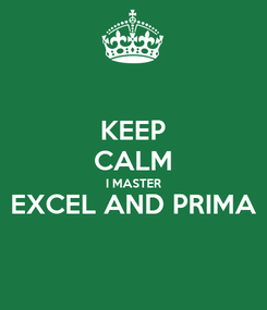 Poster: KEEP CALM I MASTER EXCEL AND PRIMA