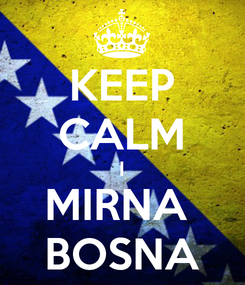 Poster: KEEP CALM I MIRNA  BOSNA