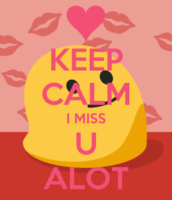 Poster: KEEP CALM I MISS U ALOT