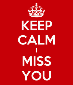 Poster: KEEP CALM I MISS YOU