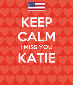 Poster: KEEP CALM I MISS YOU KATIE