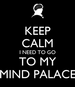 Poster: KEEP CALM I NEED TO GO TO MY MIND PALACE
