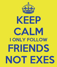 Poster: KEEP CALM I ONLY FOLLOW FRIENDS  NOT EXES