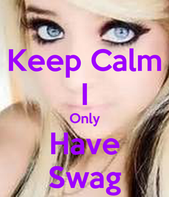Poster: Keep Calm I Only Have Swag