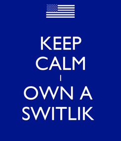 Poster: KEEP CALM I OWN A  SWITLIK