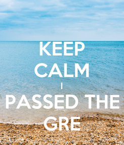 Poster: KEEP CALM I PASSED THE GRE