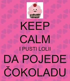 Poster: KEEP CALM I PUSTI LOLII DA POJEDE ČOKOLADU