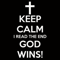Poster: KEEP CALM I READ THE END GOD WINS!