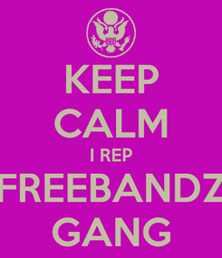 Poster: KEEP CALM I REP FREEBANDZ GANG