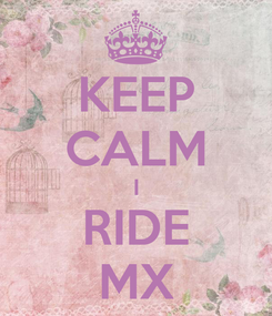 Poster: KEEP CALM I RIDE MX