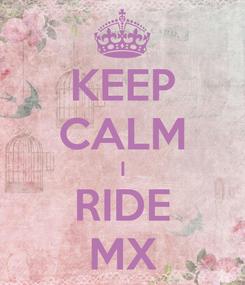 Poster: KEEP CALM I RIDE MX