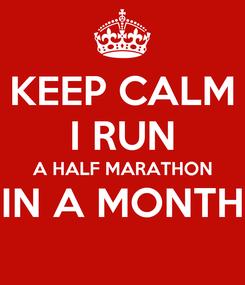Poster: KEEP CALM I RUN A HALF MARATHON IN A MONTH