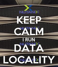 Poster: KEEP CALM I RUN DATA LOCALITY
