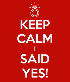 Poster: KEEP CALM I SAID YES!