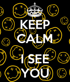 Poster: KEEP CALM  I SEE YOU