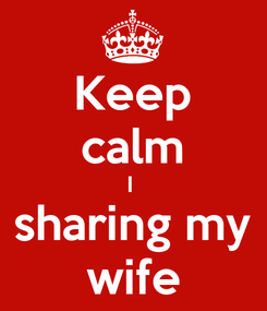 Poster: Keep calm I  sharing my wife