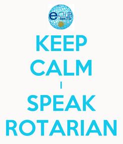 Poster: KEEP CALM I SPEAK ROTARIAN