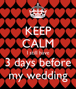 Poster: KEEP CALM I still have 3 days before my wedding