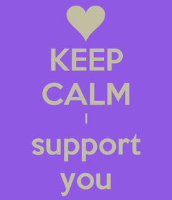 Poster: KEEP CALM I support you
