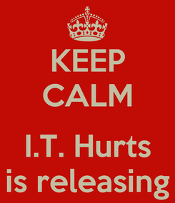Poster: KEEP CALM  I.T. Hurts is releasing