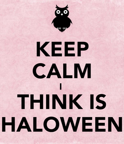 Poster: KEEP CALM I  THINK IS HALOWEEN