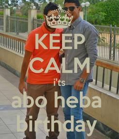 Poster: KEEP CALM i'ts abo heba  birthday