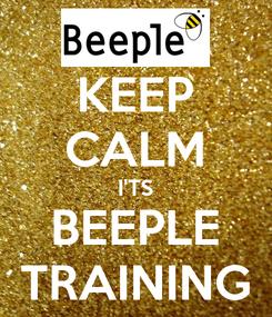 Poster: KEEP CALM I'TS BEEPLE TRAINING