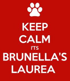 Poster: KEEP CALM I'TS BRUNELLA'S LAUREA