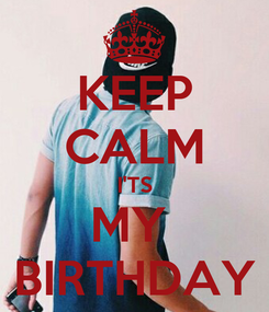 Poster: KEEP CALM I'TS MY  BIRTHDAY