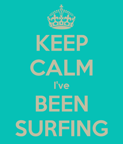 Poster: KEEP CALM I've BEEN SURFING
